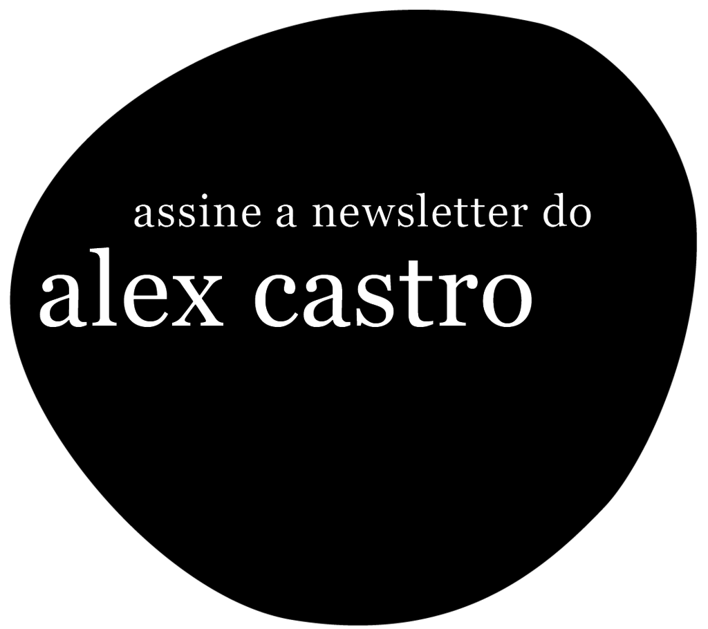 assine a newsletter do alex castro